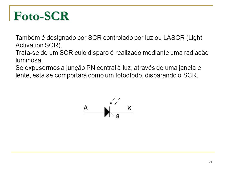 Foto-SCR Também é designado por SCR controlado por luz ou LASCR (Light Activation SCR).
