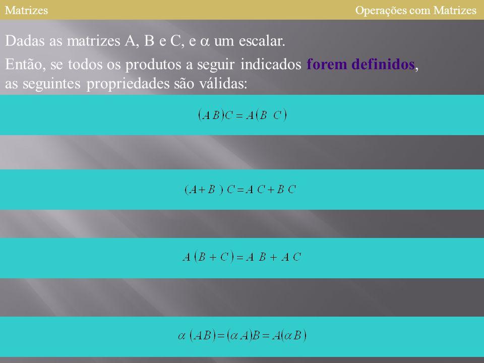 Dadas as matrizes A, B e C, e a um escalar.