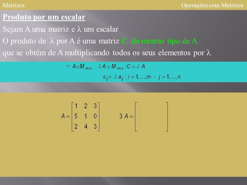 Sejam A uma matriz e l um escalar O produto de l por A é uma matriz C