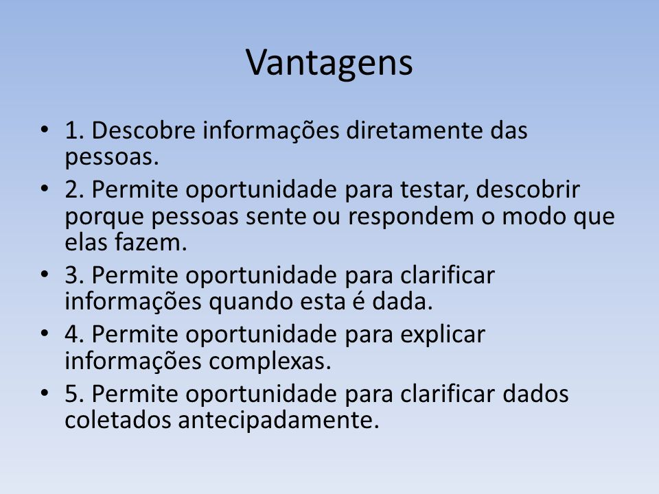 Vantagens 1. Descobre informações diretamente das pessoas.