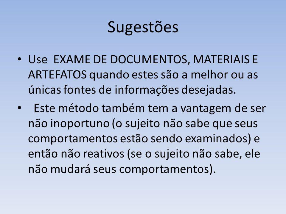 SugestõesUse EXAME DE DOCUMENTOS, MATERIAIS E ARTEFATOS quando estes são a melhor ou as únicas fontes de informações desejadas.