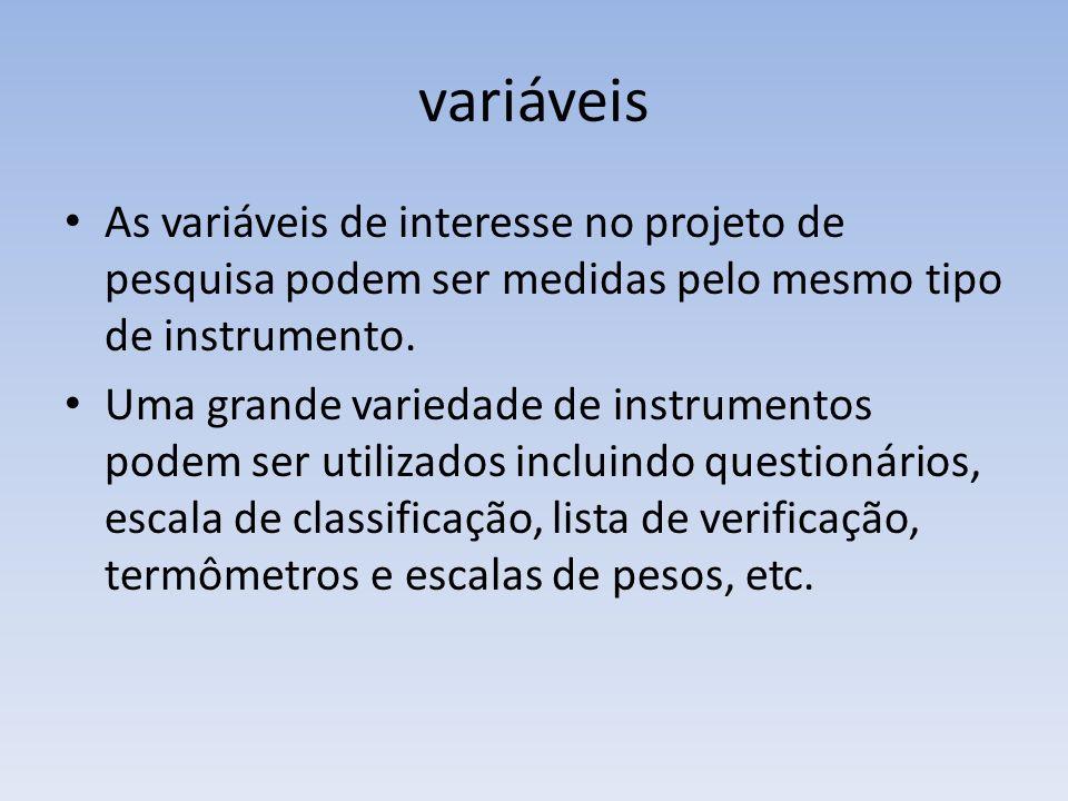 variáveisAs variáveis de interesse no projeto de pesquisa podem ser medidas pelo mesmo tipo de instrumento.