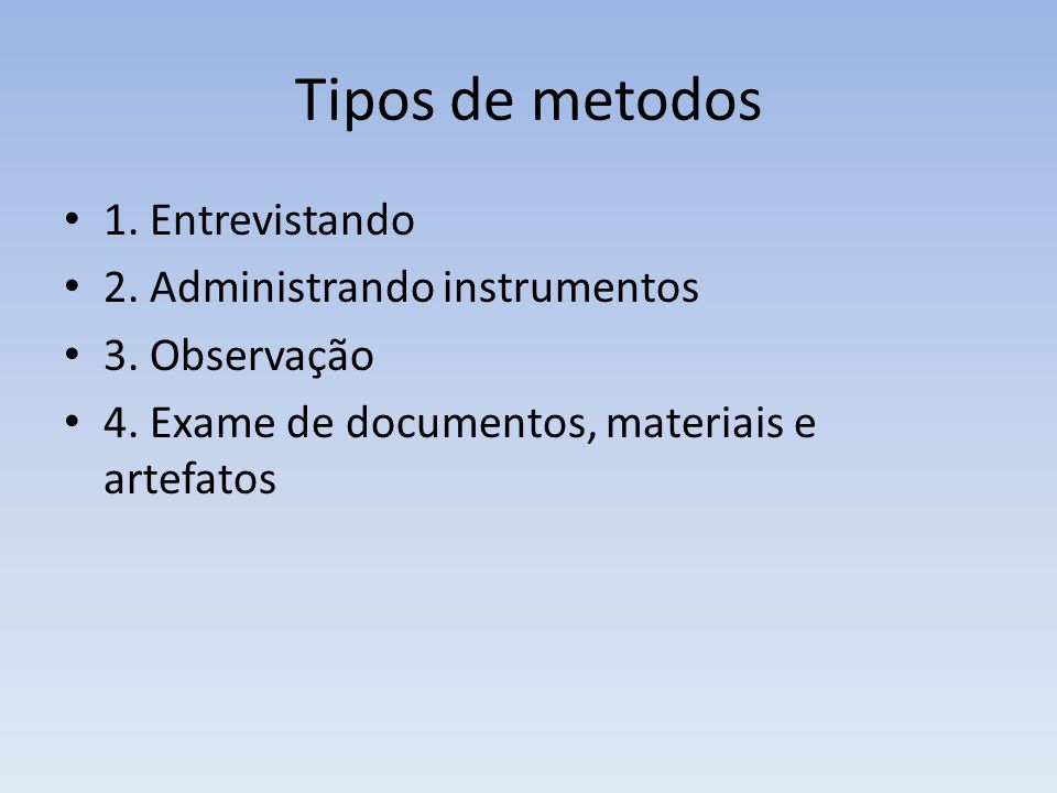 Tipos de metodos 1. Entrevistando 2. Administrando instrumentos