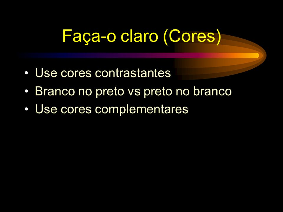 Faça-o claro (Cores) Use cores contrastantes