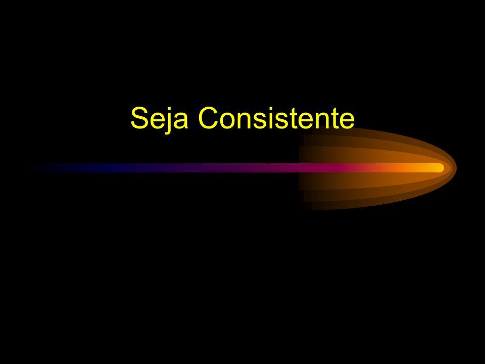 Seja Consistente