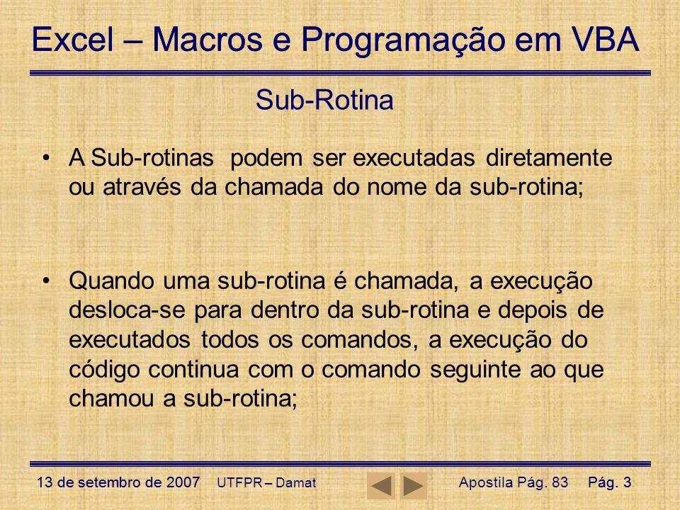 Sub-Rotina A Sub-rotinas podem ser executadas diretamente ou através da chamada do nome da sub-rotina;