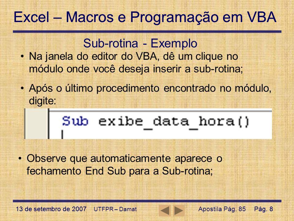 Sub-rotina - Exemplo Na janela do editor do VBA, dê um clique no módulo onde você deseja inserir a sub-rotina;