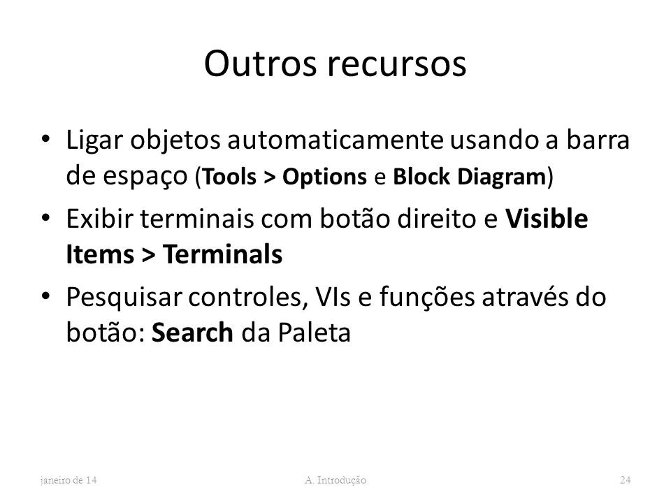 Outros recursos Ligar objetos automaticamente usando a barra de espaço (Tools > Options e Block Diagram)