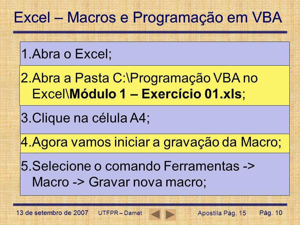 Abra a Pasta C:\Programação VBA no Excel\Módulo 1 – Exercício 01.xls;