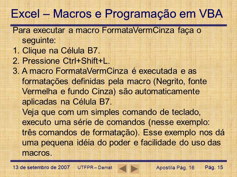 Para executar a macro FormataVermCinza faça o seguinte: