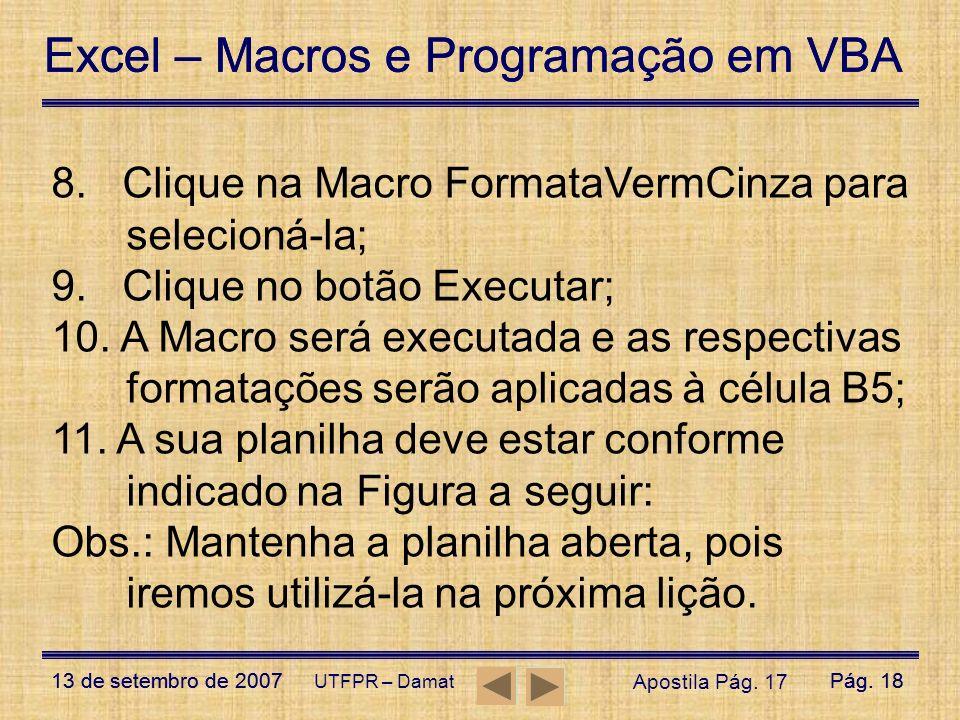 8. Clique na Macro FormataVermCinza para selecioná-la;