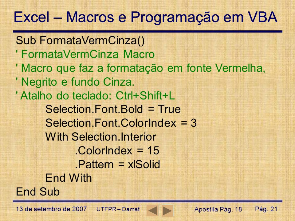 Sub FormataVermCinza() FormataVermCinza Macro