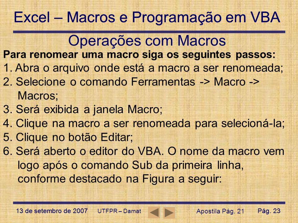 Operações com Macros Para renomear uma macro siga os seguintes passos: 1. Abra o arquivo onde está a macro a ser renomeada;
