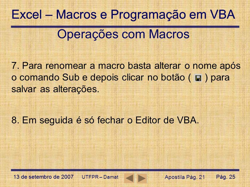 Operações com Macros 7. Para renomear a macro basta alterar o nome após o comando Sub e depois clicar no botão ( ) para salvar as alterações.