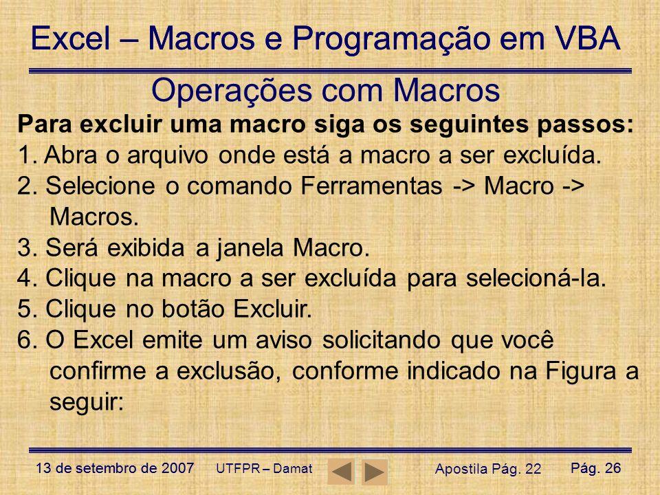Operações com Macros Para excluir uma macro siga os seguintes passos: