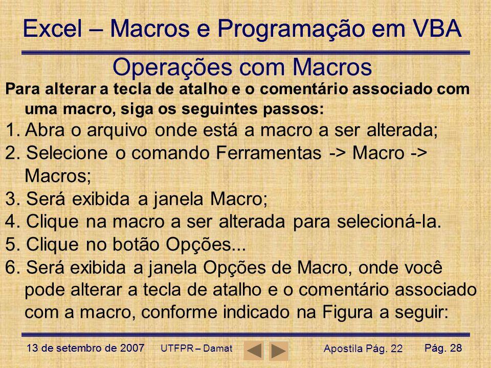 Operações com Macros Para alterar a tecla de atalho e o comentário associado com uma macro, siga os seguintes passos: