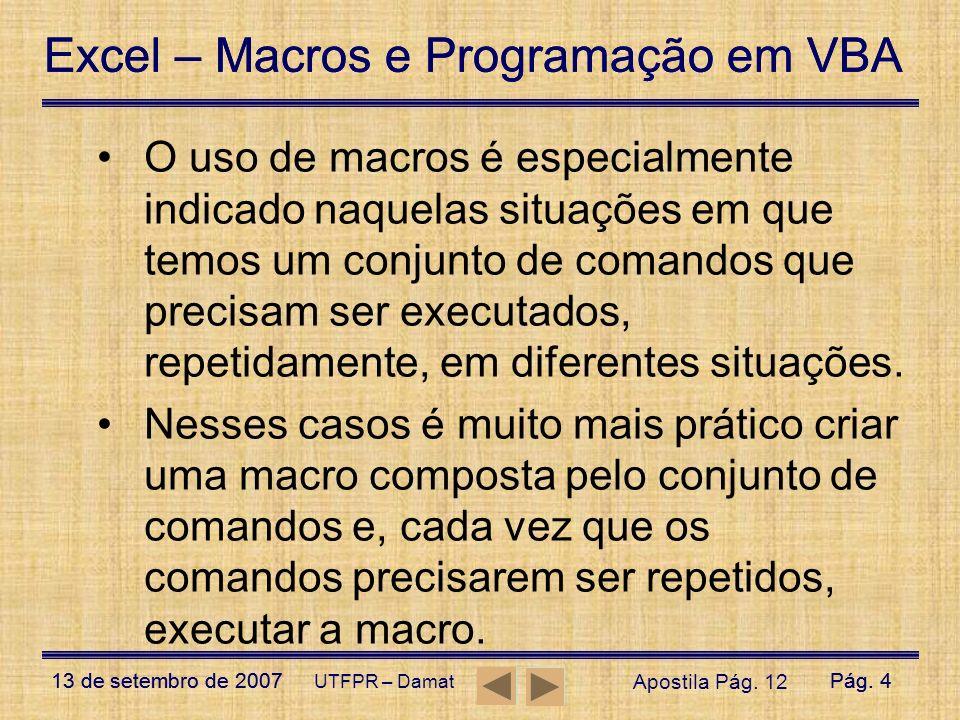 O uso de macros é especialmente indicado naquelas situações em que temos um conjunto de comandos que precisam ser executados, repetidamente, em diferentes situações.