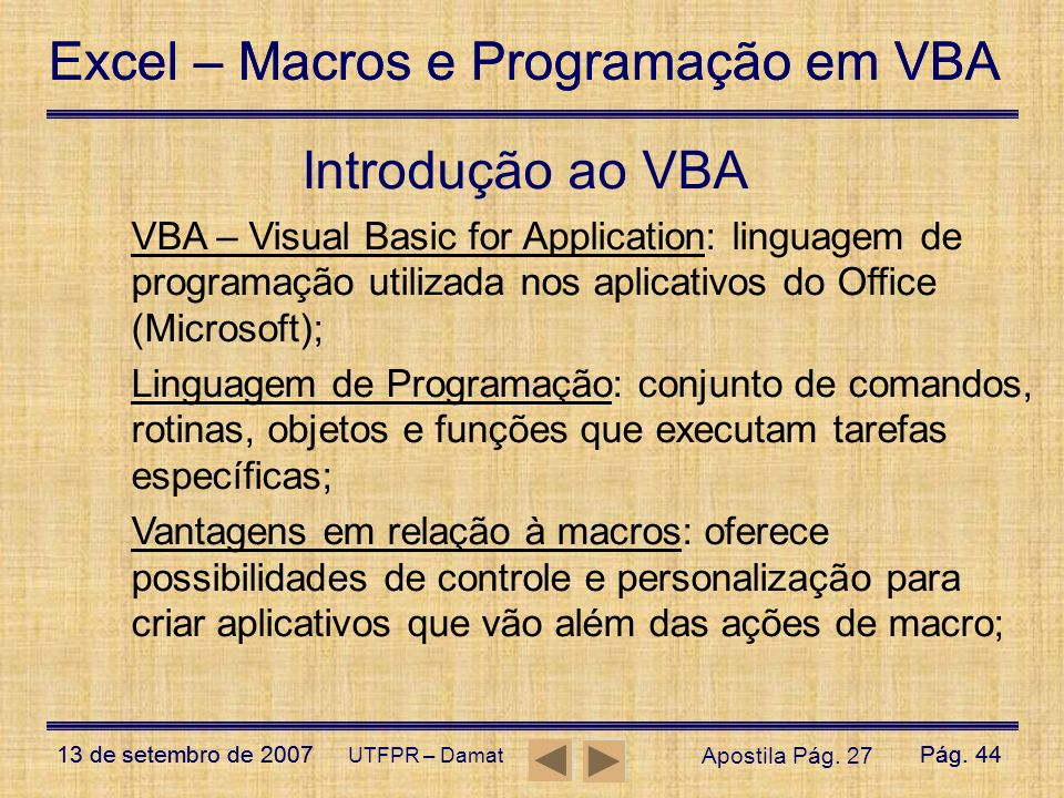 Introdução ao VBA VBA – Visual Basic for Application: linguagem de programação utilizada nos aplicativos do Office (Microsoft);