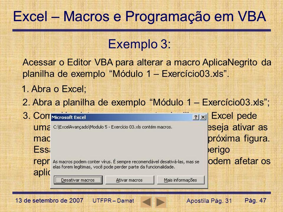 Exemplo 3: Acessar o Editor VBA para alterar a macro AplicaNegrito da planilha de exemplo Módulo 1 – Exercício03.xls .