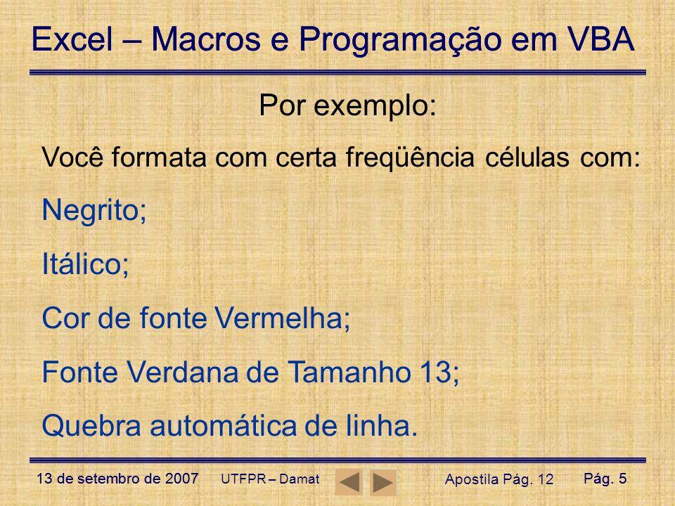 Fonte Verdana de Tamanho 13; Quebra automática de linha.
