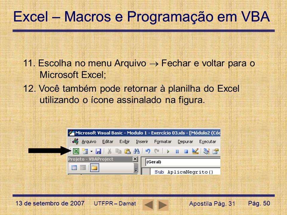 11. Escolha no menu Arquivo  Fechar e voltar para o Microsoft Excel;