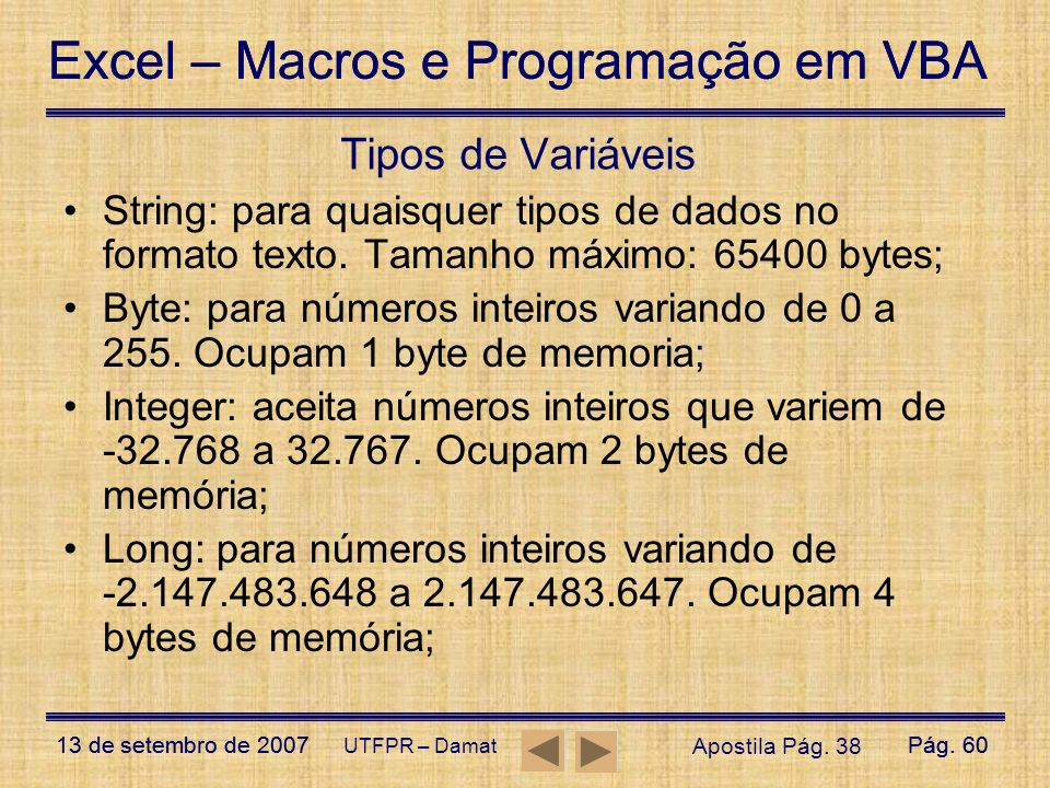 Tipos de Variáveis String: para quaisquer tipos de dados no formato texto. Tamanho máximo: 65400 bytes;