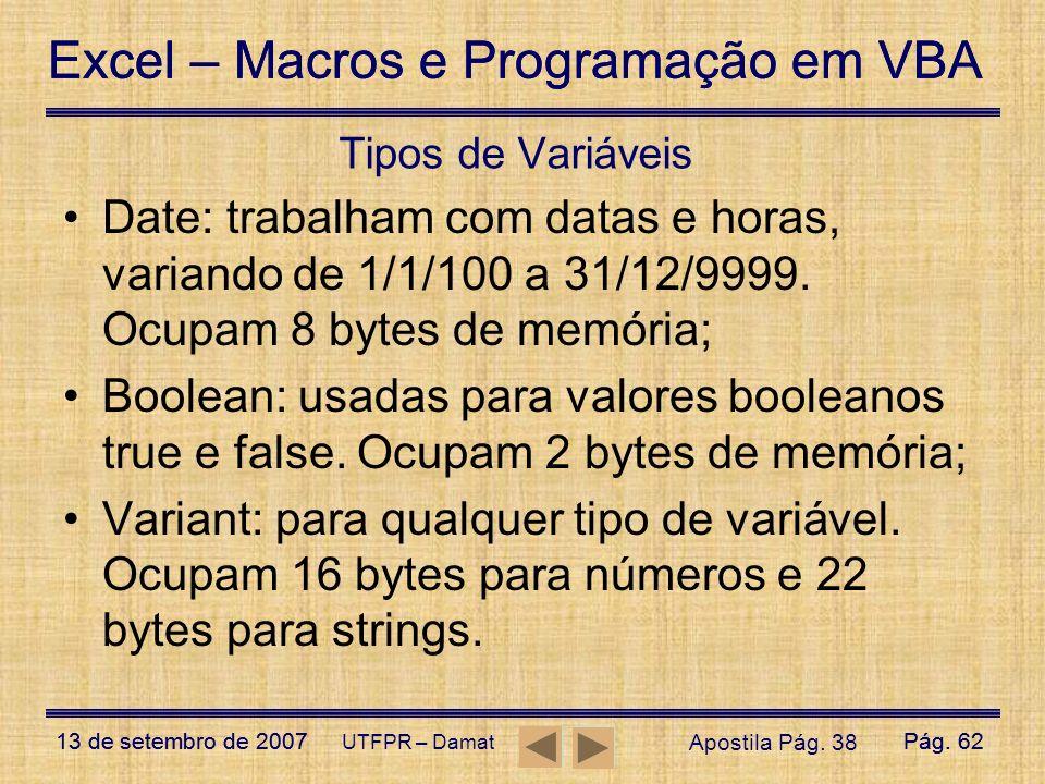Tipos de Variáveis Date: trabalham com datas e horas, variando de 1/1/100 a 31/12/9999. Ocupam 8 bytes de memória;