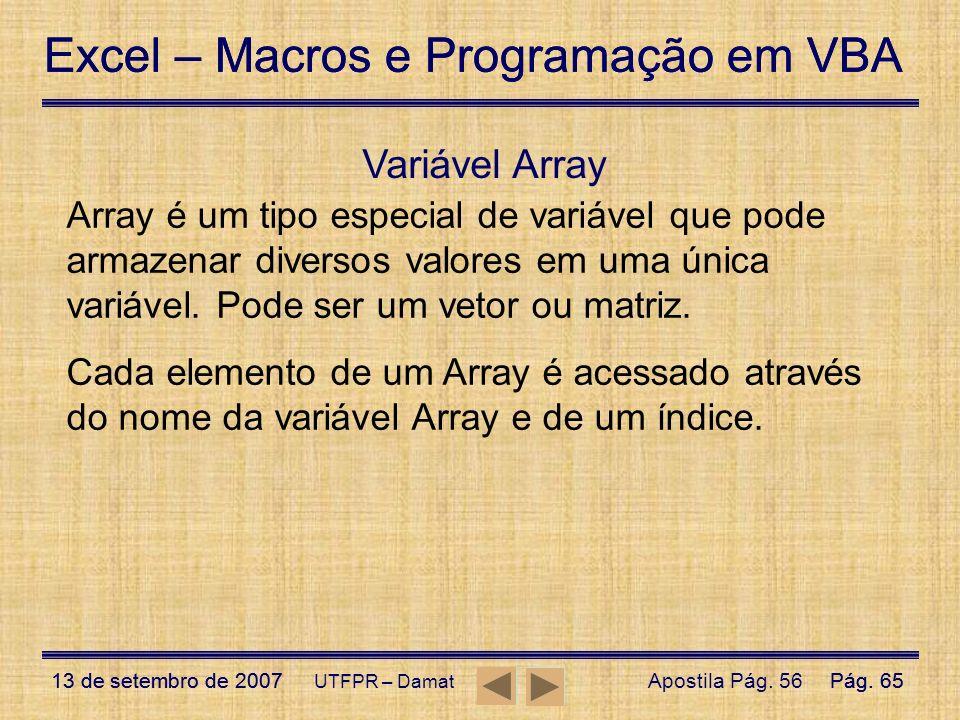 Variável Array Array é um tipo especial de variável que pode armazenar diversos valores em uma única variável. Pode ser um vetor ou matriz.