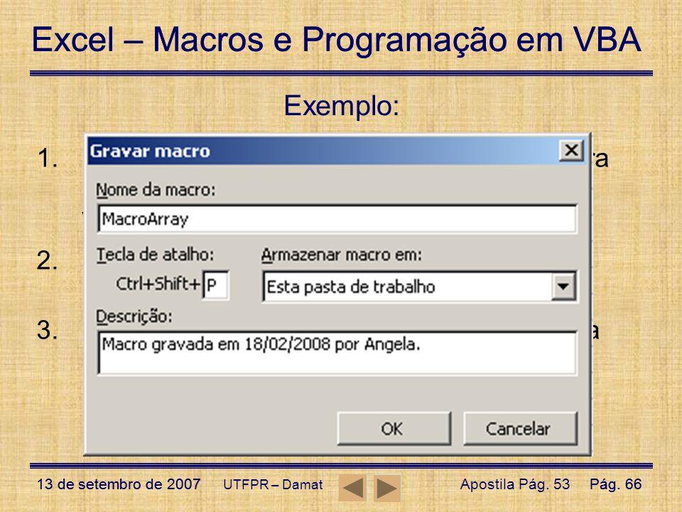 Exemplo: Feche a pasta Módulo 1 – Exercício 04, abra uma nova pasta de trabalho e denomine-a Variáveis;