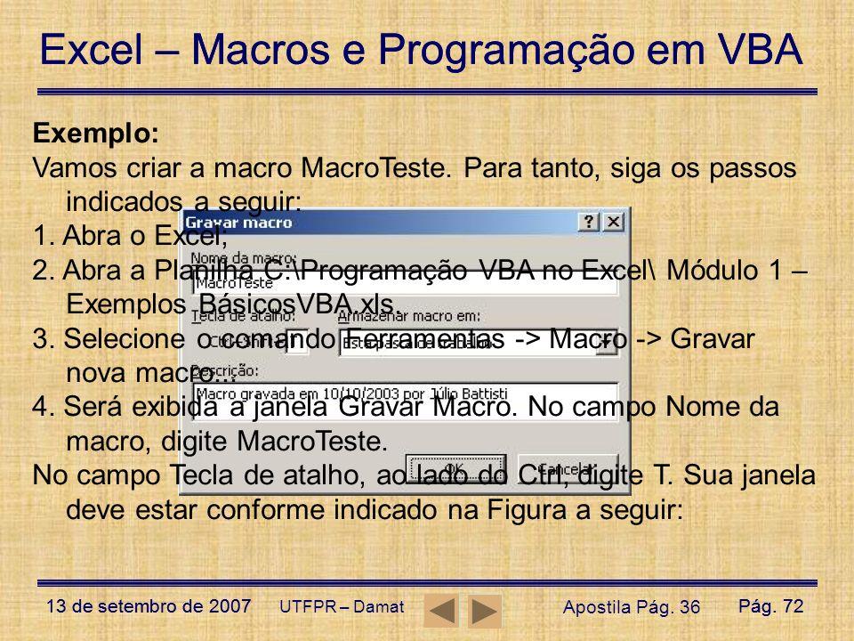 Exemplo: Vamos criar a macro MacroTeste. Para tanto, siga os passos indicados a seguir: 1. Abra o Excel;