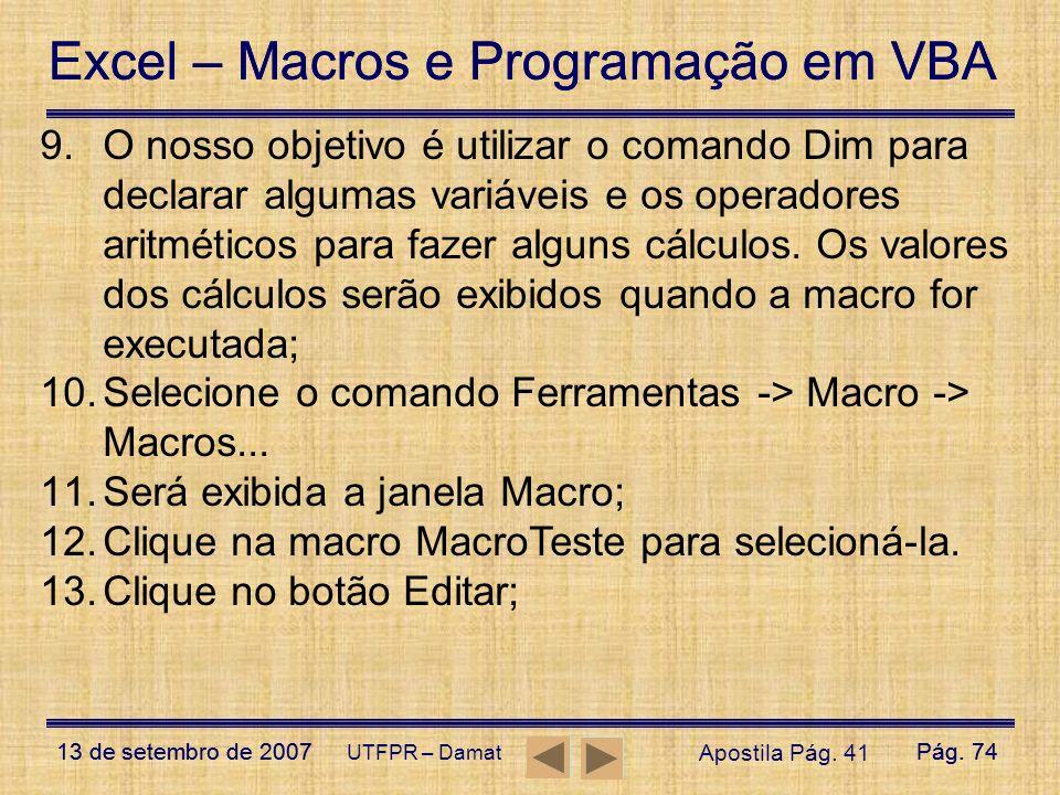 Selecione o comando Ferramentas -> Macro -> Macros...