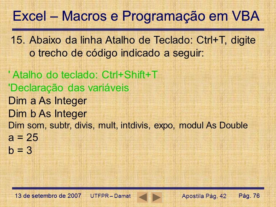 Atalho do teclado: Ctrl+Shift+T Declaração das variáveis