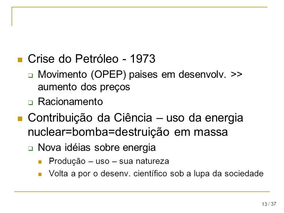 Crise do Petróleo - 1973 Movimento (OPEP) paises em desenvolv. >> aumento dos preços. Racionamento.