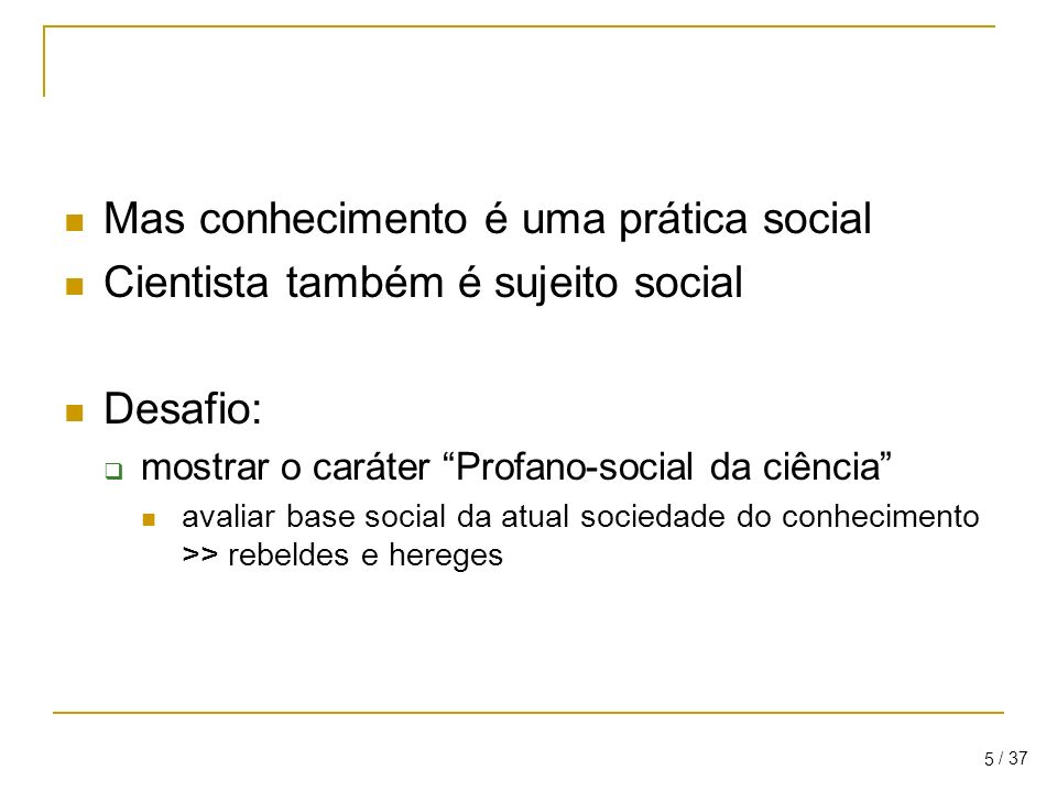 Mas conhecimento é uma prática social
