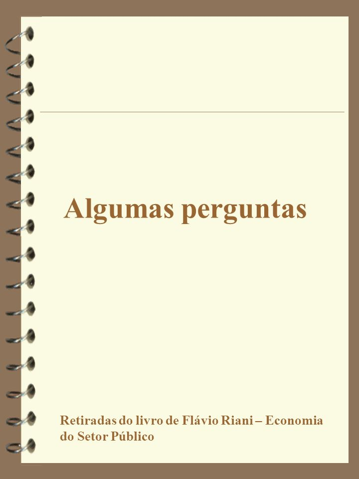 Algumas perguntas Retiradas do livro de Flávio Riani – Economia do Setor Público