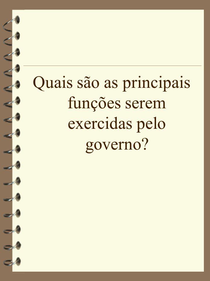 Quais são as principais funções serem exercidas pelo governo