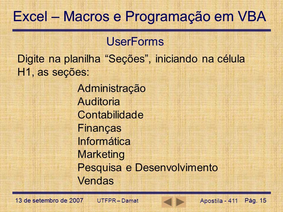 UserForms Digite na planilha Seções , iniciando na célula H1, as seções: Administração. Auditoria.
