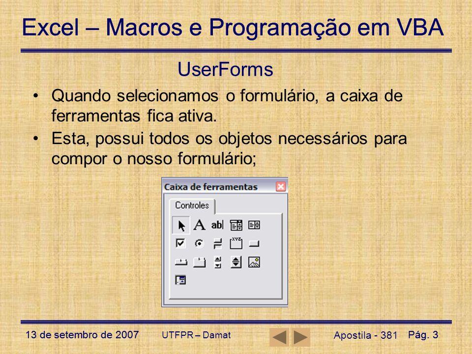 UserFormsQuando selecionamos o formulário, a caixa de ferramentas fica ativa.