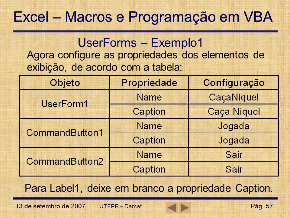 UserForms – Exemplo1 Agora configure as propriedades dos elementos de exibição, de acordo com a tabela: