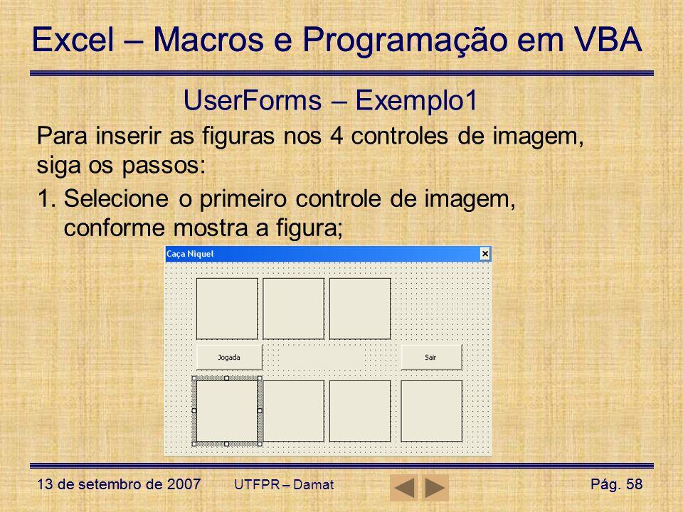 UserForms – Exemplo1 Para inserir as figuras nos 4 controles de imagem, siga os passos: