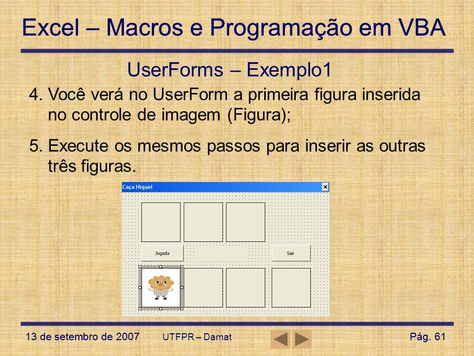 UserForms – Exemplo1 Você verá no UserForm a primeira figura inserida no controle de imagem (Figura);