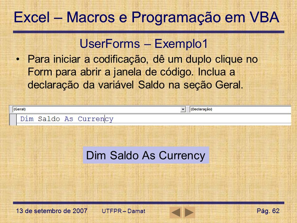 UserForms – Exemplo1 Dim Saldo As Currency