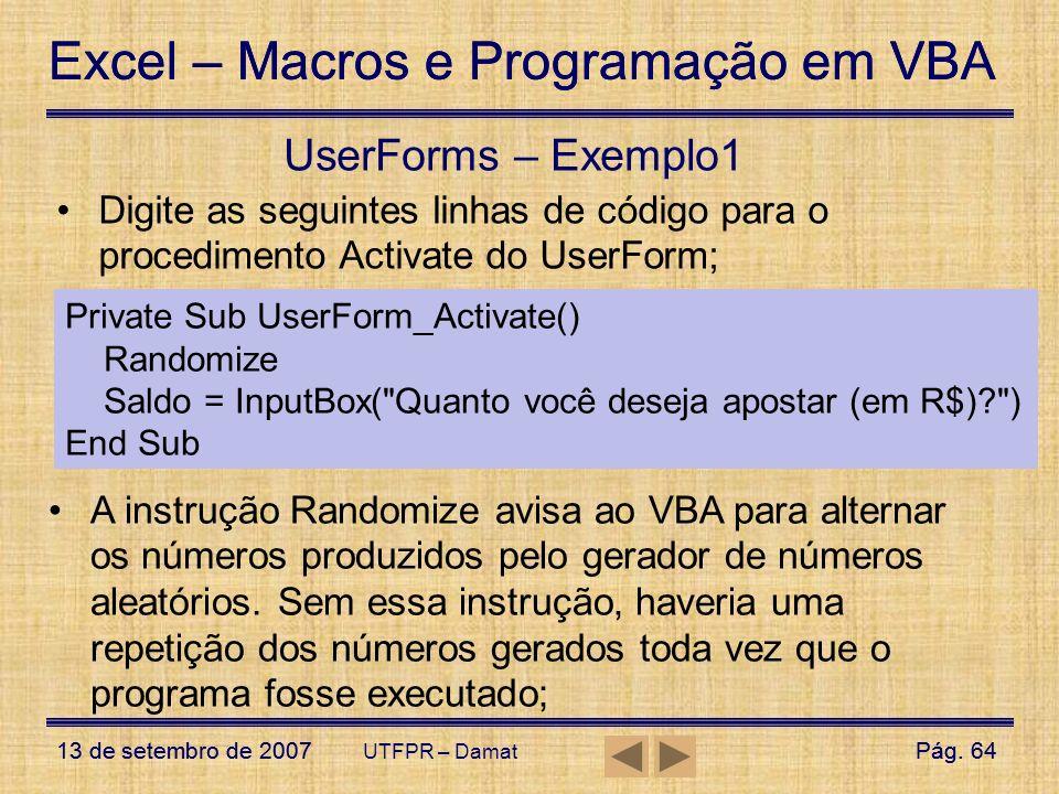 UserForms – Exemplo1Digite as seguintes linhas de código para o procedimento Activate do UserForm; Private Sub UserForm_Activate()