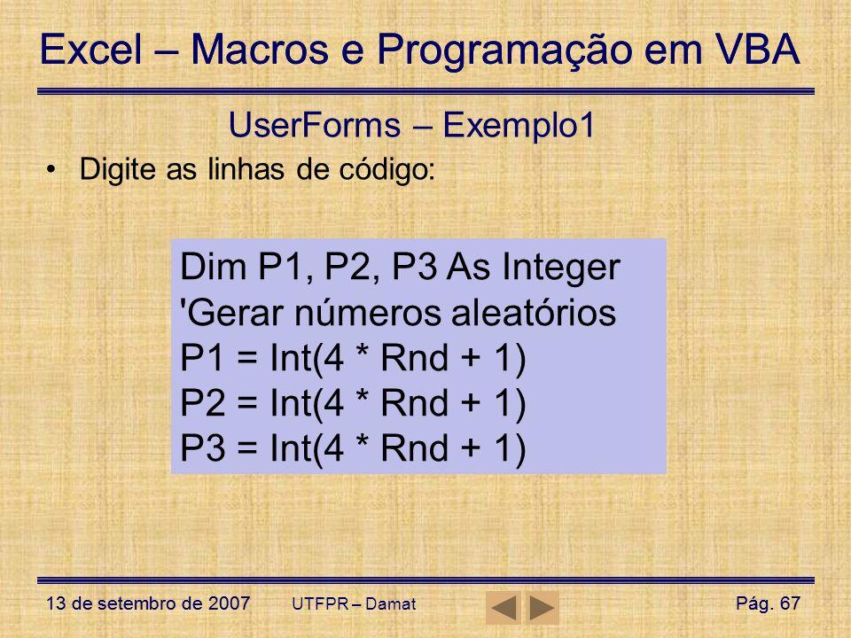 Gerar números aleatórios P1 = Int(4 * Rnd + 1) P2 = Int(4 * Rnd + 1)