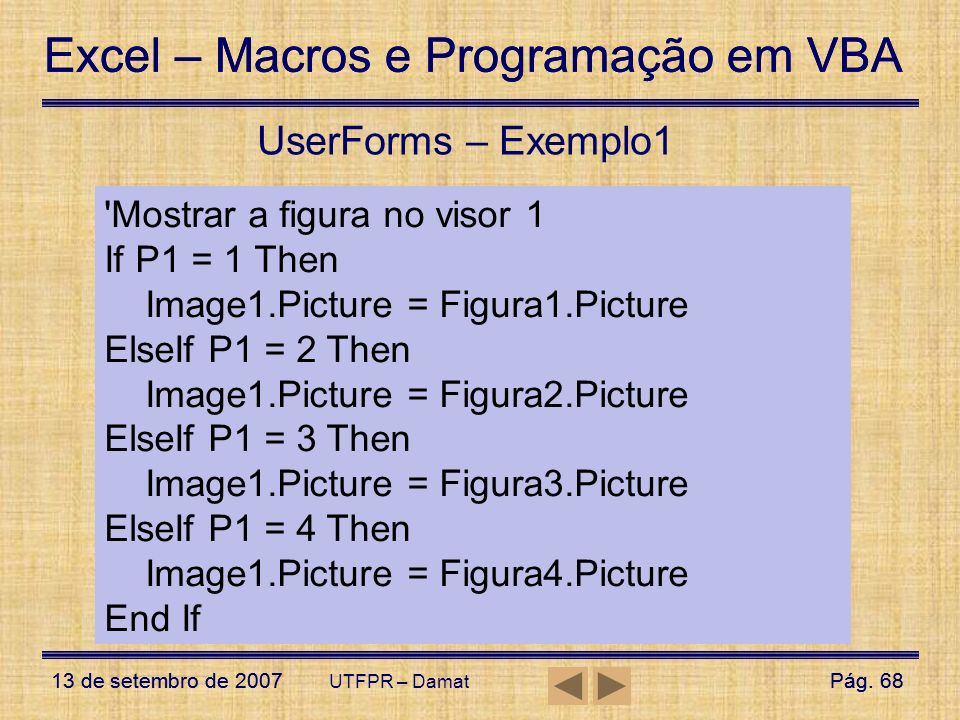 UserForms – Exemplo1 Mostrar a figura no visor 1 If P1 = 1 Then