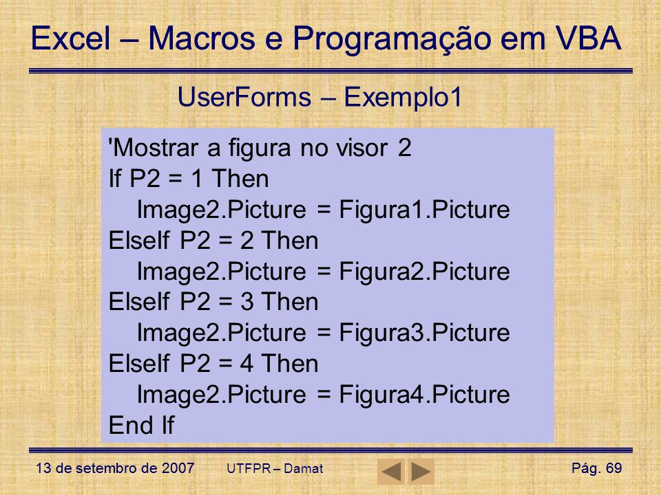 UserForms – Exemplo1 Mostrar a figura no visor 2 If P2 = 1 Then