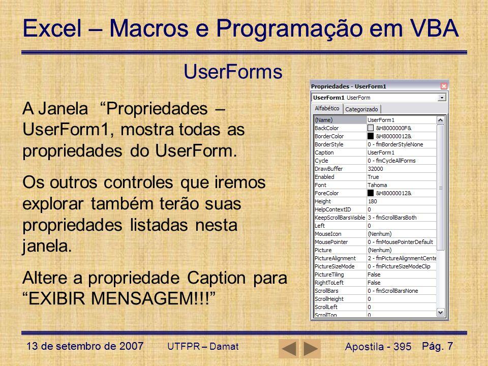 UserForms A Janela Propriedades – UserForm1, mostra todas as propriedades do UserForm.