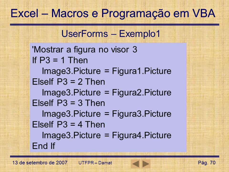 UserForms – Exemplo1 Mostrar a figura no visor 3 If P3 = 1 Then