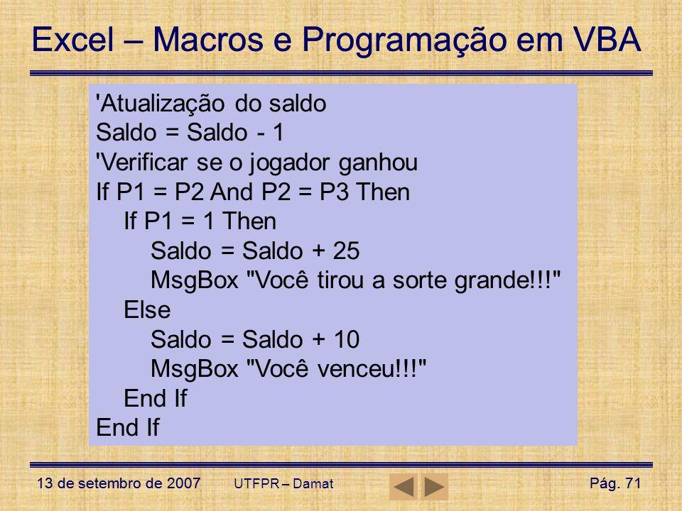 UserForms – Exemplo1 Atualização do saldo Saldo = Saldo - 1