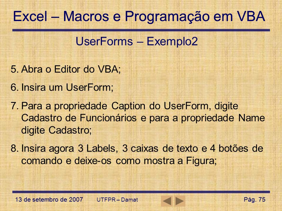 UserForms – Exemplo2 Abra o Editor do VBA; Insira um UserForm;